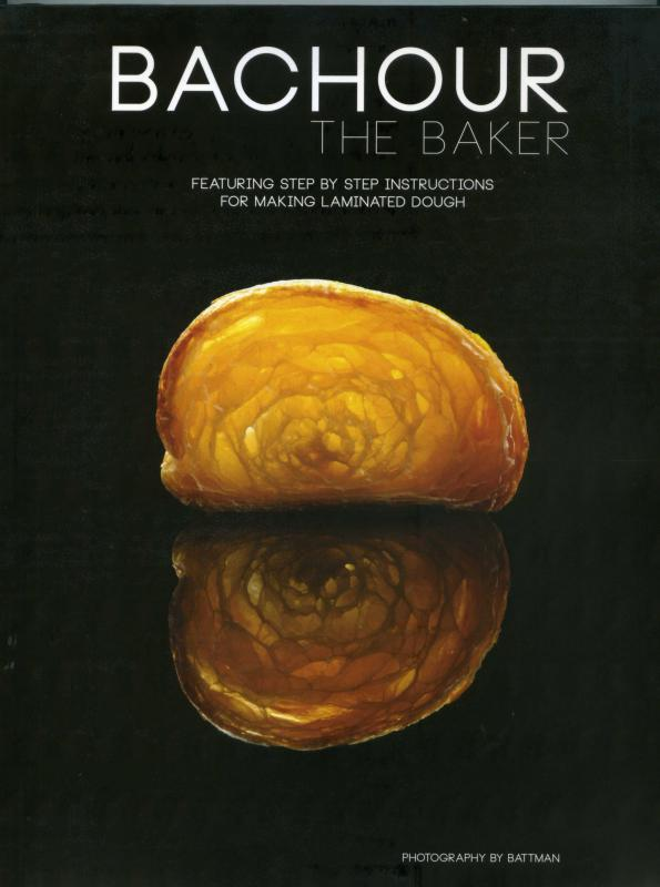 Bachour the Baker: Featuring Step by Step Instructions for Making Laminated Dough ( Bachour)