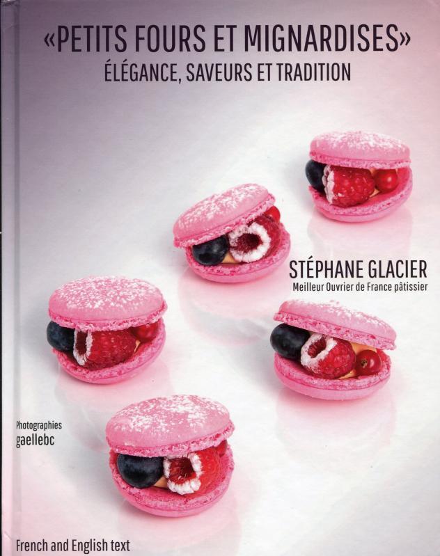 Petits Fours et Mignardises, élégance, Saveurs et Tradition (French/English) (Glacier)