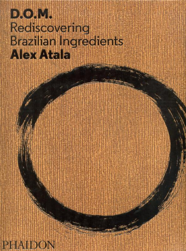 D.O.M.: Rediscovering Brazilian Ingredients (Atala)