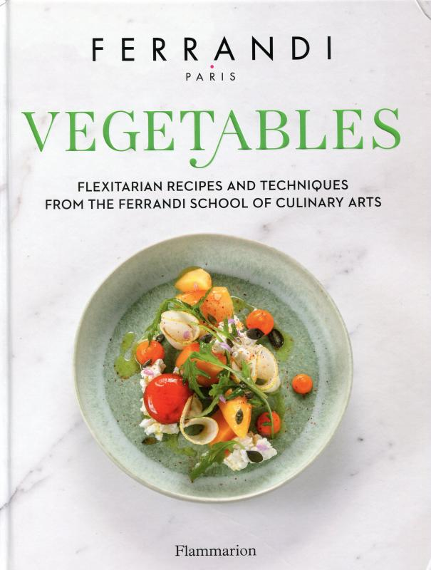 Vegetables: Recipes and Techniques from the Ferrandi School of Culinary Arts (Ferrandi)