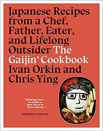 Gaijin Cookbook, The: Japanese Recipes from a Chef, Father, Eater, and Lifelong Outsider (Orkin)