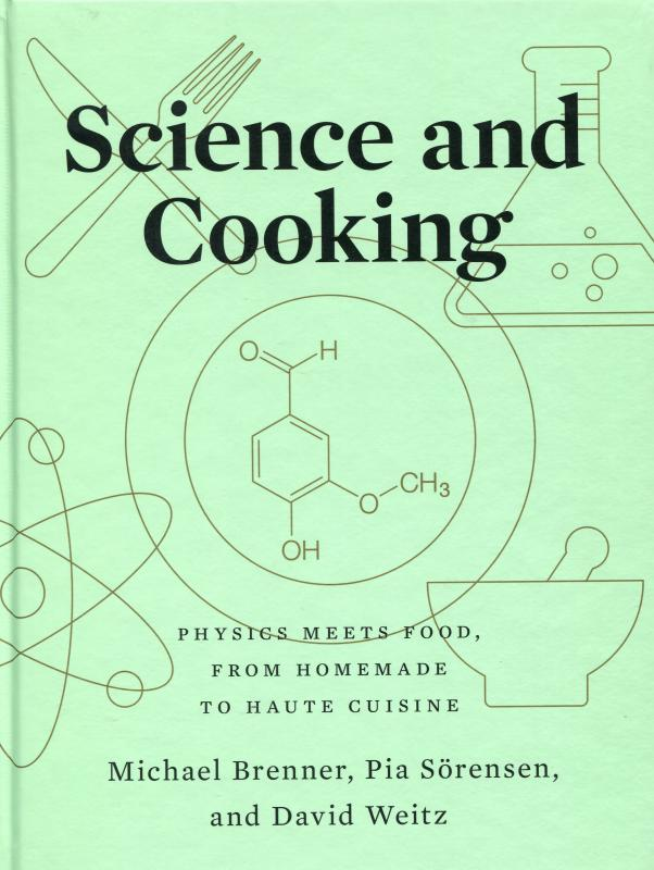 Science and Cooking: Physics Meets Food, from Homemade to Haute Cuisine (Brenner, Soerensen, Weitz)