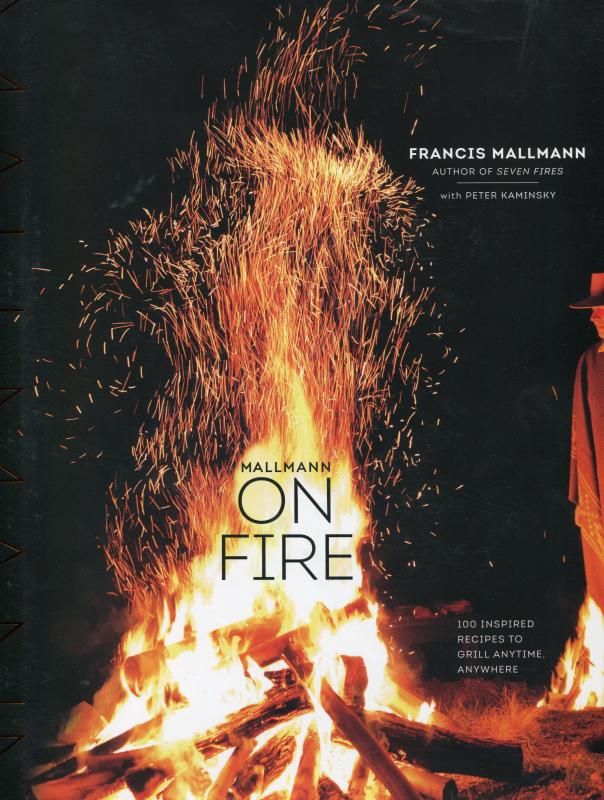 Mallmann on Fire: 100 Inspired Recipes to Grill Anytime, Anywhere (Mallmann)