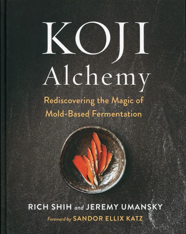 Koji Alchemy: Rediscovering the Magic of Mold-Based Fermentation (Umansky,Shih)