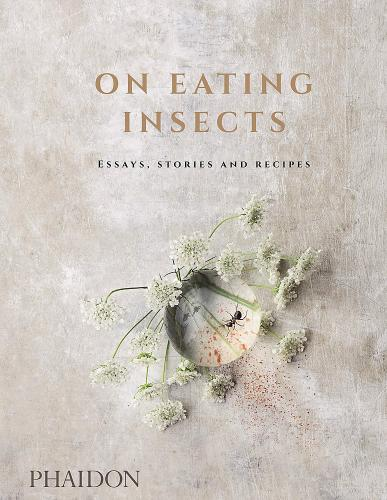 On Eating Insects: Essays, Stories and Recipes (Nordic Food Lab)