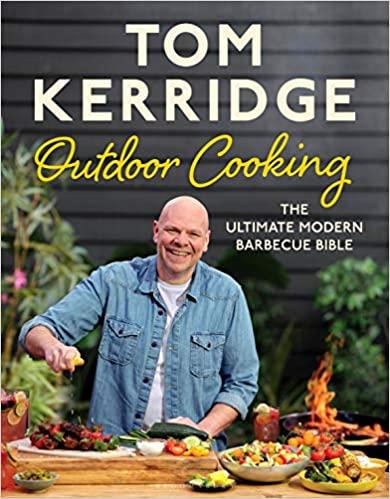 Tom Kerridge's Outdoor Cooking: The Ultimate Modern Barbecue Bible (Kerridge)