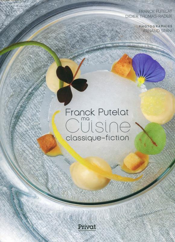 Franck Putelat, ma Cuisine Classique (French) (Putelat, Thomas-Radux)