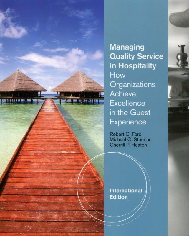 Managing Quality Service In Hospitality: How Organizations Achieve Excellence In The Guest Experience (Ford, Sturman, Heaton)