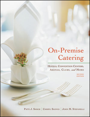 On-Premise Catering: Hotels, Convention Centers, Arenas, Clubs, and More, 2/e (Shock, Stefanelli, Sgovio)